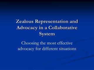 Zealous Representation and Advocacy in a Collaborative System