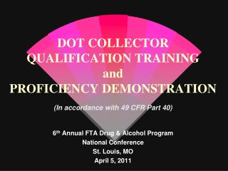 DOT COLLECTOR QUALIFICATION TRAINING and PROFICIENCY DEMONSTRATION  In accordance with 49 CFR Part 40