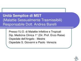 Unit  Semplice di MST  Malattie Sessualmente Trasmissibili Responsabile Dott. Andrea Barelli