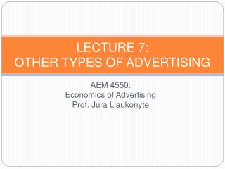 AEM 4550: Economics of Advertising Prof.: Jura Liaukonyte   Lecture 7  Other Types of Advertising