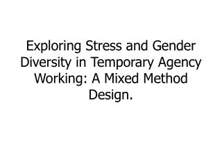 Exploring Stress and Gender Diversity in Temporary Agency Working: A Mixed Method Design.