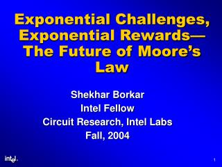 Exponential Challenges, Exponential Rewards  The Future of Moore s Law