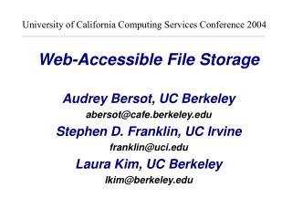 Web-Accessible File Storage   Audrey Bersot, UC Berkeley abersotcafe.berkeley Stephen D. Franklin, UC Irvine franklinuci