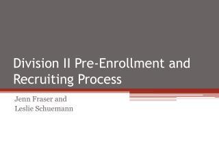 Division II Pre-Enrollment and Recruiting Process