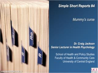 Simple Short Reports 4   Mummy s curse      Dr. Craig Jackson Senior Lecturer in Health Psychology  School of Health and