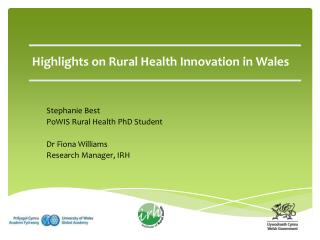 Stephanie Best  PoWIS Rural Health PhD Student  Dr Fiona Williams  Research Manager, IRH