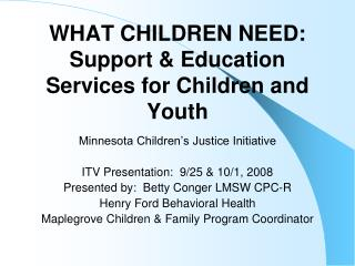 WHAT CHILDREN NEED: Support  Education Services for Children and Youth
