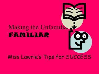 Making the Unfamiliar-  FAMILIAR