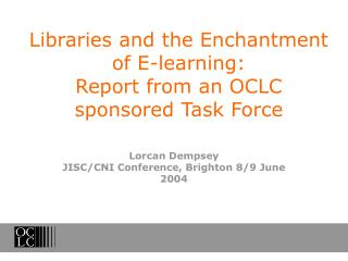Libraries and the Enchantment of E-learning:  Report from an OCLC sponsored Task Force