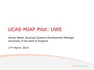 UCAS-MIAP Pilot: UWE