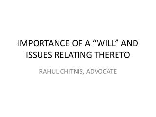 IMPORTANCE OF A  WILL  AND ISSUES RELATING THERETO