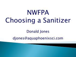 NWFPA Choosing a Sanitizer   Donald Jones  djonesaquaphoenixsci