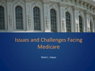 Issues and Challenges Facing Medicare