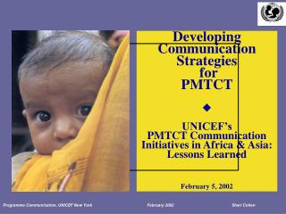 Developing Communication Strategies  for PMTCT     UNICEF s PMTCT Communication Initiatives in Africa  Asia: Lessons Lea