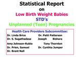 Statistical Report on Low Birth Weight Babies STD s Unplanned Teen Pregnancies