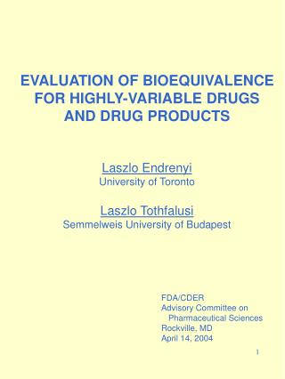 EVALUATION OF BIOEQUIVALENCE FOR HIGHLY-VARIABLE DRUGS AND DRUG PRODUCTS   Laszlo Endrenyi University of Toronto  Laszlo