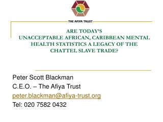 ARE TODAY S  UNACCEPTABLE AFRICAN, CARIBBEAN MENTAL HEALTH STATISTICS A LEGACY OF THE CHATTEL SLAVE TRADE