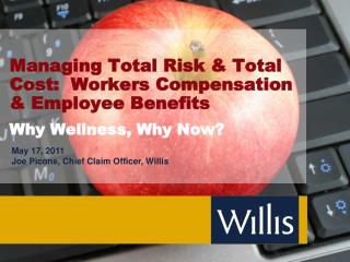 Managing Total Risk  Total Cost:  Workers Compensation  Employee Benefits