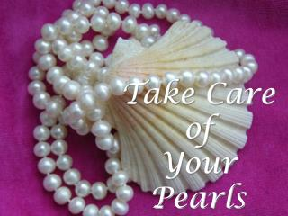 Take Care of  Your Pearls