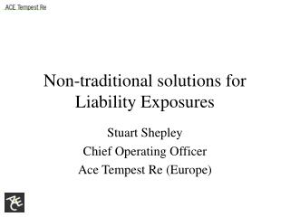 Non-traditional solutions for Liability Exposures
