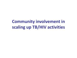 Community involvement in scaling up TB