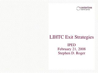 LIHTC Exit Strategies   IPED February 21, 2008 Stephen D. Roger