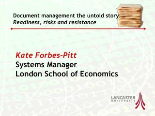 Kate Forbes-Pitt Systems Manager London School of Economics