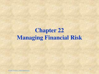 Chapter 22 Managing Financial Risk