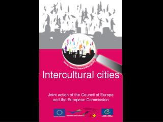 Intercultural cities  Joint action of the Council of Europe  and the European Commission