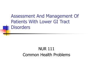 Assessment And Management Of Patients With Lower GI Tract Disorders