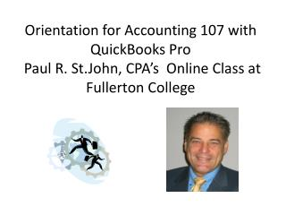 Orientation for Accounting 107 with QuickBooks Pro  Paul R. St.John, CPA s  Online Class at Fullerton College