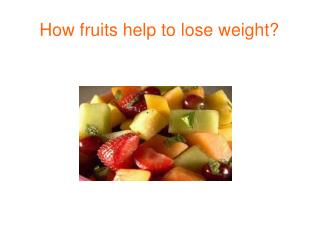 How fruits lose weight