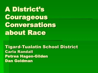 A District s Courageous Conversations  about Race  Tigard-Tualatin School District Carla Randall  Petrea Hagen-Gilden  D