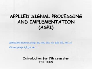 APPLIED SIGNAL PROCESSING AND IMPLEMENTATION ASPI
