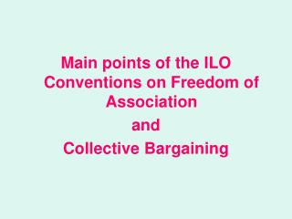 Main points of the ILO Conventions on Freedom of Association  and  Collective Bargaining