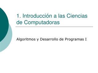 1. Introducci n a las Ciencias de Computadoras