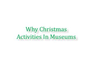 Why Christmas Activities In Museums