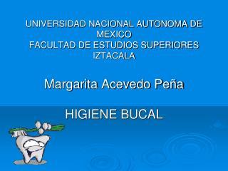 UNIVERSIDAD NACIONAL AUTONOMA DE MEXICO FACULTAD DE ESTUDIOS SUPERIORES IZTACALA  Margarita Acevedo Pe a  HIGIENE BUCAL
