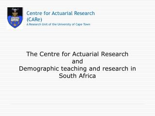 The Centre for Actuarial Research and Demographic teaching and research in South Africa