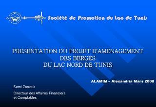 PRESENTATION DU PROJET D AMENAGEMENT DES BERGES DU LAC NORD DE TUNIS    ALAMIM   Alexandria Mars 2008