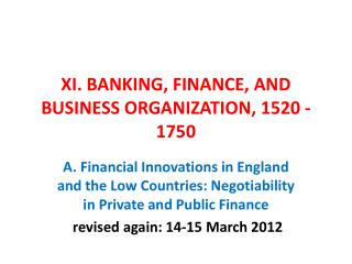 XI. BANKING, FINANCE, AND BUSINESS ORGANIZATION, 1520 - 1750