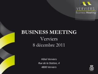 BUSINESS MEETING Verviers 8 d cembre 2011