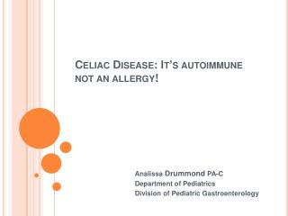 Celiac Disease: It s autoimmune not an allergy