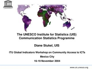 The UNESCO Institute for Statistics UIS  Communication Statistics Programme  Diane Stukel, UIS