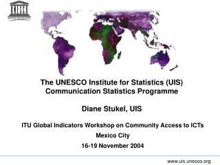 The UNESCO Institute for Statistics UIS  Communication Statistics Programme  Diane Stukel, UIS