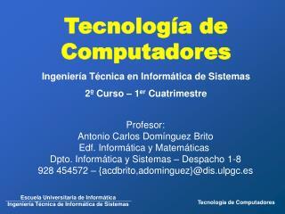 Tecnolog a de Computadores Ingenier a T cnica en Inform tica de Sistemas 2  Curso   1er Cuatrimestre