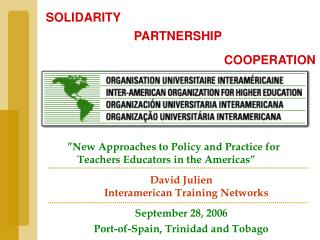 New Approaches to Policy and Practice for Teachers Educators in the Americas   David Julien Interamerican Training Netw