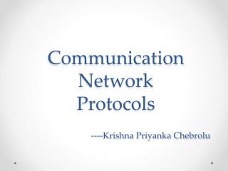 Communication Network Protocols            ----Krishna Priyanka Chebrolu