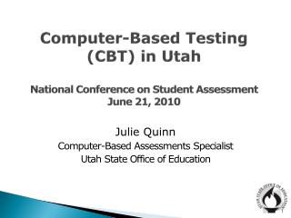 Computer-Based Testing CBT in Utah  National Conference on Student Assessment June 21, 2010