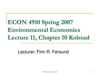 ECON 4910 Spring 2007  Environmental Economics Lecture 11, Chapter 10 Kolstad